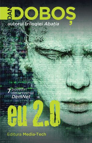 eu 2.0 de Dan Doboș autorul trilogiei Abația scriitor science-fiction roman povestiri SF literatură